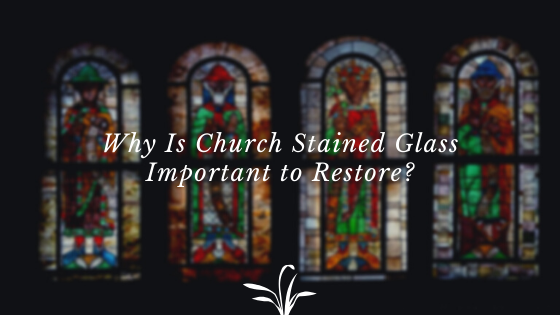 church stained glass restore importance